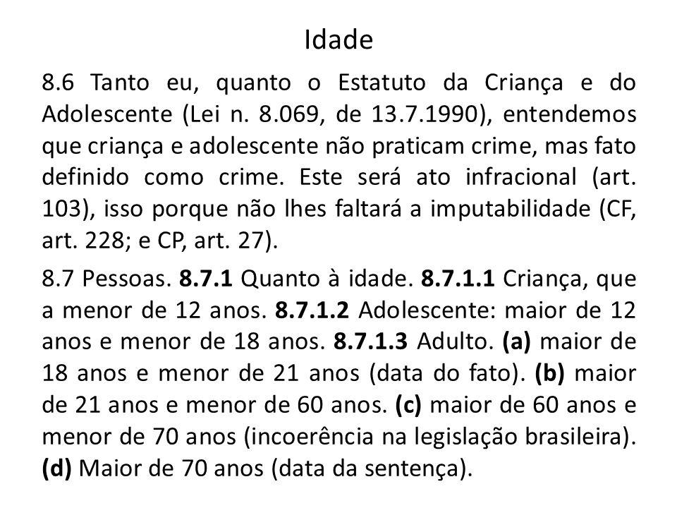 Idade 8.6 Tanto eu, quanto o Estatuto da Criança e do Adolescente (Lei n. 8.069, de 13.7.1990), entendemos que criança e adolescente não praticam crim