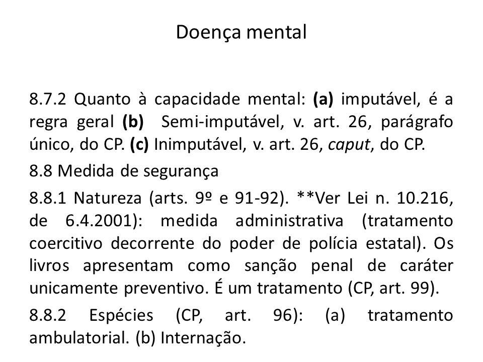 Doença mental 8.7.2 Quanto à capacidade mental: (a) imputável, é a regra geral (b) Semi-imputável, v. art. 26, parágrafo único, do CP. (c) Inimputável
