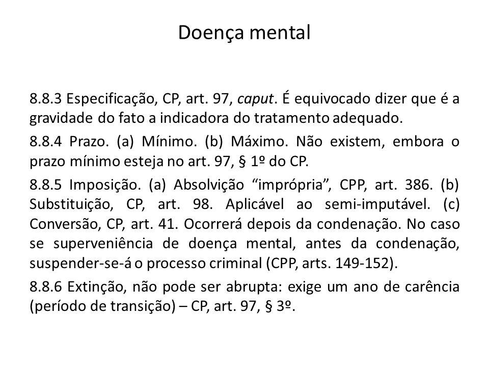 Doença mental 8.8.3 Especificação, CP, art. 97, caput. É equivocado dizer que é a gravidade do fato a indicadora do tratamento adequado. 8.8.4 Prazo.