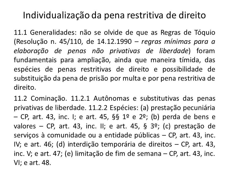 Individualização da pena restritiva de direito 11.1 Generalidades: não se olvide de que as Regras de Tóquio (Resolução n. 45/110, de 14.12.1990 – regr
