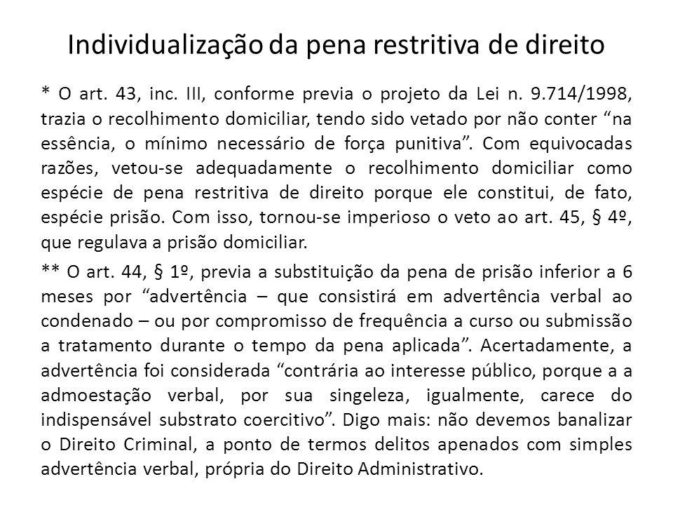Individualização da pena restritiva de direito * O art. 43, inc. III, conforme previa o projeto da Lei n. 9.714/1998, trazia o recolhimento domiciliar