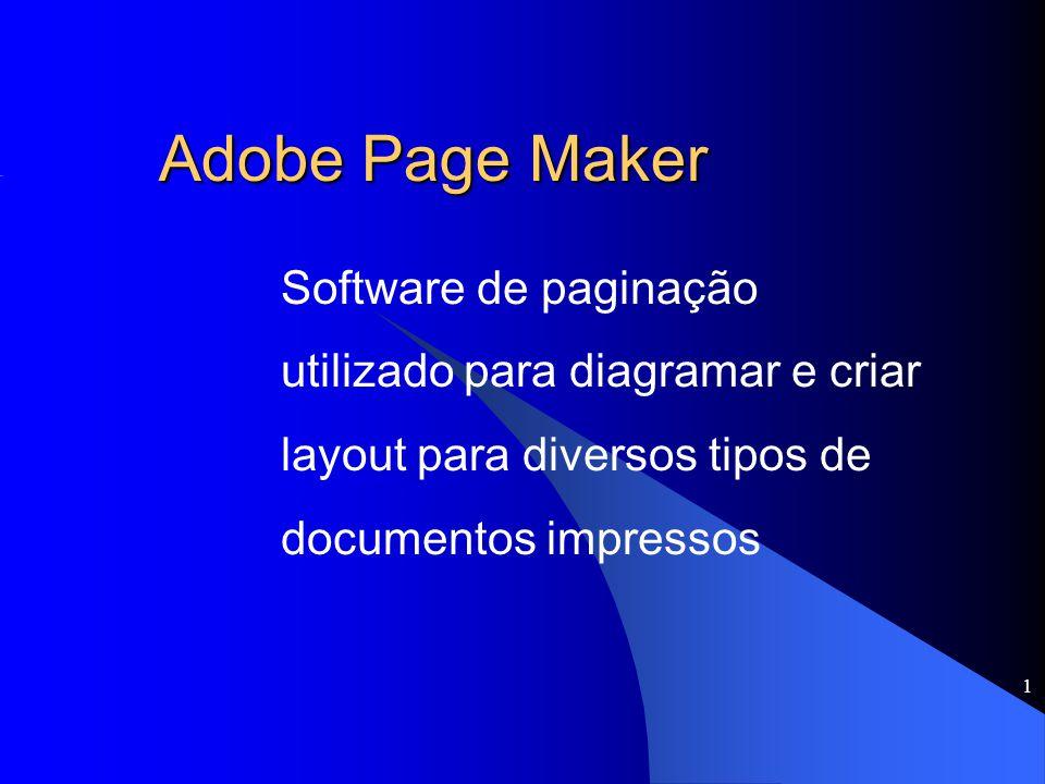 1 Adobe Page Maker Software de paginação utilizado para diagramar e criar layout para diversos tipos de documentos impressos
