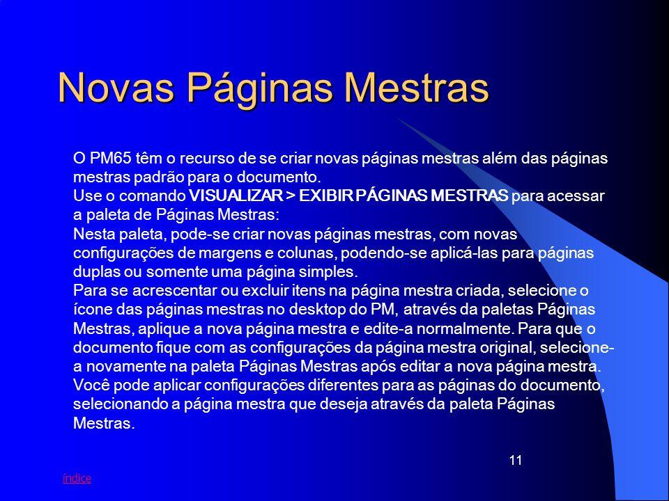 índice 11 Novas Páginas Mestras O PM65 têm o recurso de se criar novas páginas mestras além das páginas mestras padrão para o documento. Use o comando