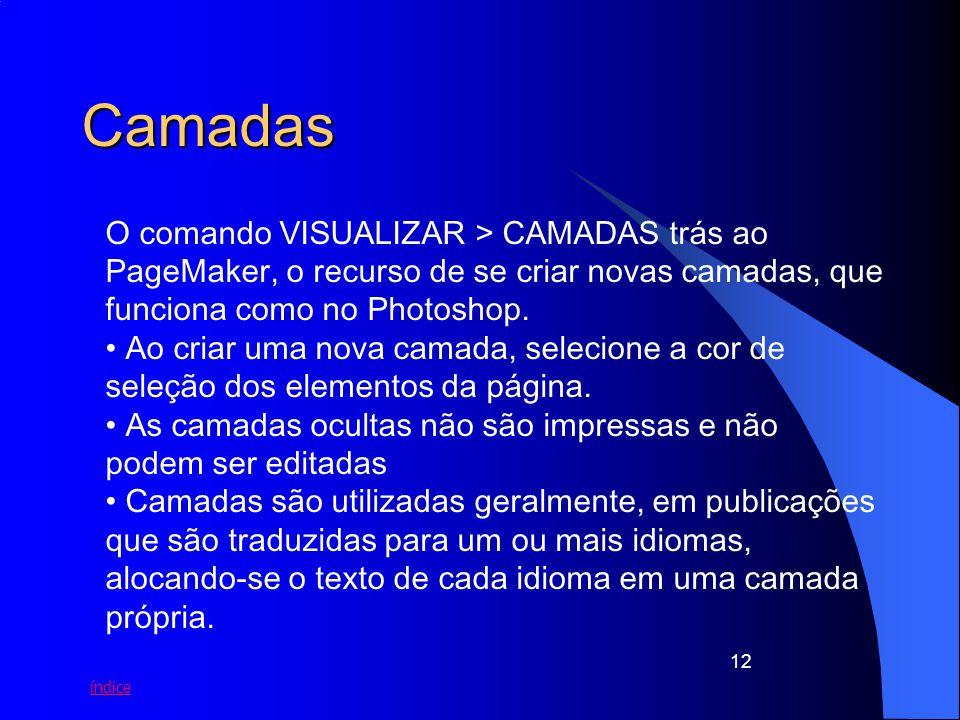 índice 12 Camadas O comando VISUALIZAR > CAMADAS trás ao PageMaker, o recurso de se criar novas camadas, que funciona como no Photoshop. Ao criar uma