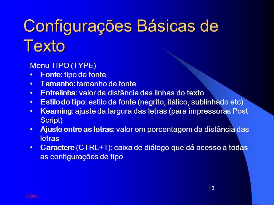 índice 13 Configurações Básicas de Texto Menu TIPO (TYPE) Fonte: tipo de fonte Tamanho: tamanho da fonte Entrelinha: valor da distância das linhas do
