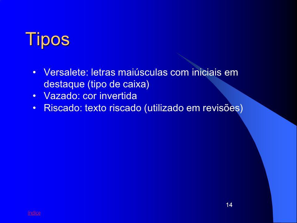 índice 14 Tipos Versalete: letras maiúsculas com iniciais em destaque (tipo de caixa) Vazado: cor invertida Riscado: texto riscado (utilizado em revis