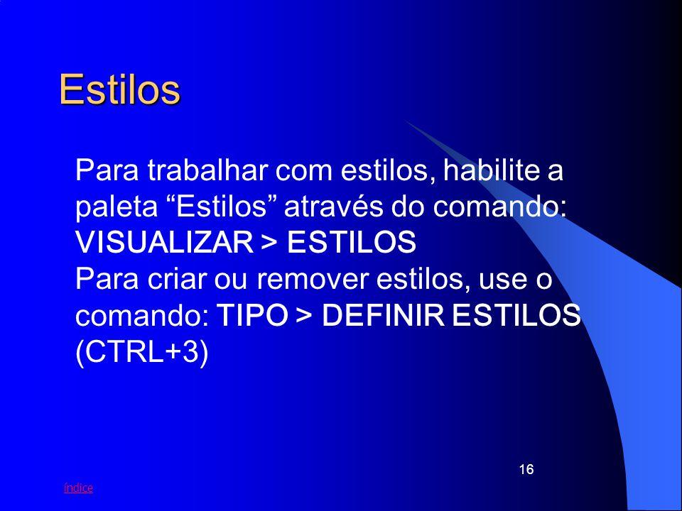 índice 16 Estilos Para trabalhar com estilos, habilite a paleta Estilos através do comando: VISUALIZAR > ESTILOS Para criar ou remover estilos, use o