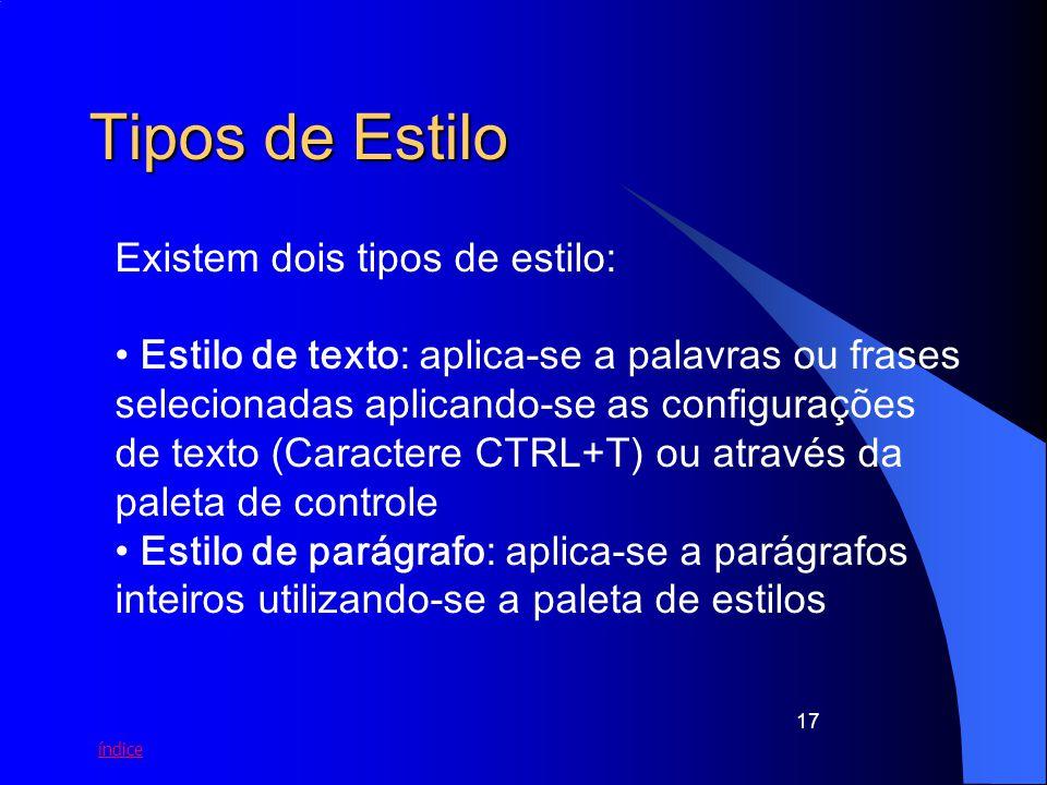 índice 17 Tipos de Estilo Existem dois tipos de estilo: Estilo de texto: aplica-se a palavras ou frases selecionadas aplicando-se as configurações de