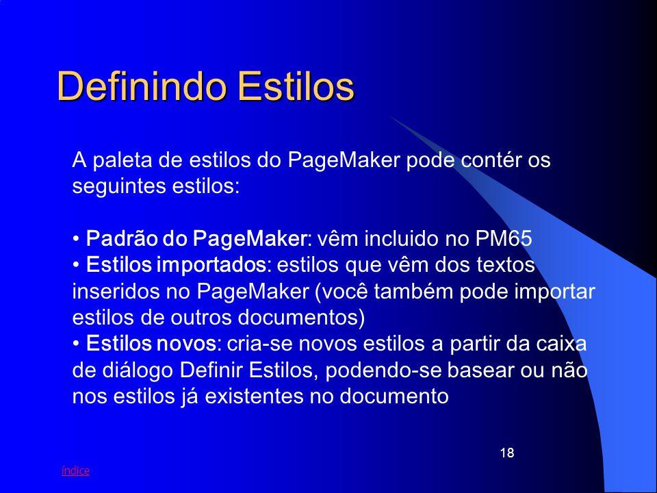 índice 18 Definindo Estilos A paleta de estilos do PageMaker pode contér os seguintes estilos: Padrão do PageMaker: vêm incluido no PM65 Estilos impor