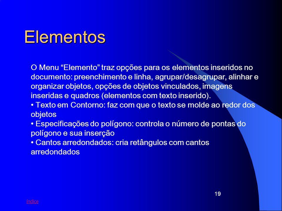 índice 19 Elementos O Menu Elemento traz opções para os elementos inseridos no documento: preenchimento e linha, agrupar/desagrupar, alinhar e organiz