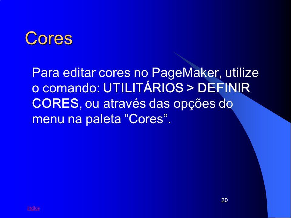 índice 20 Cores Para editar cores no PageMaker, utilize o comando: UTILITÁRIOS > DEFINIR CORES, ou através das opções do menu na paleta Cores.