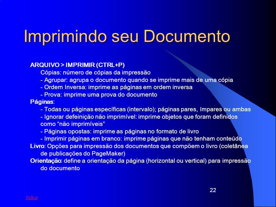 índice 22 Imprimindo seu Documento ARQUIVO > IMPRIMIR (CTRL+P) Cópias: número de cópias da impressão - Agrupar: agrupa o documento quando se imprime m