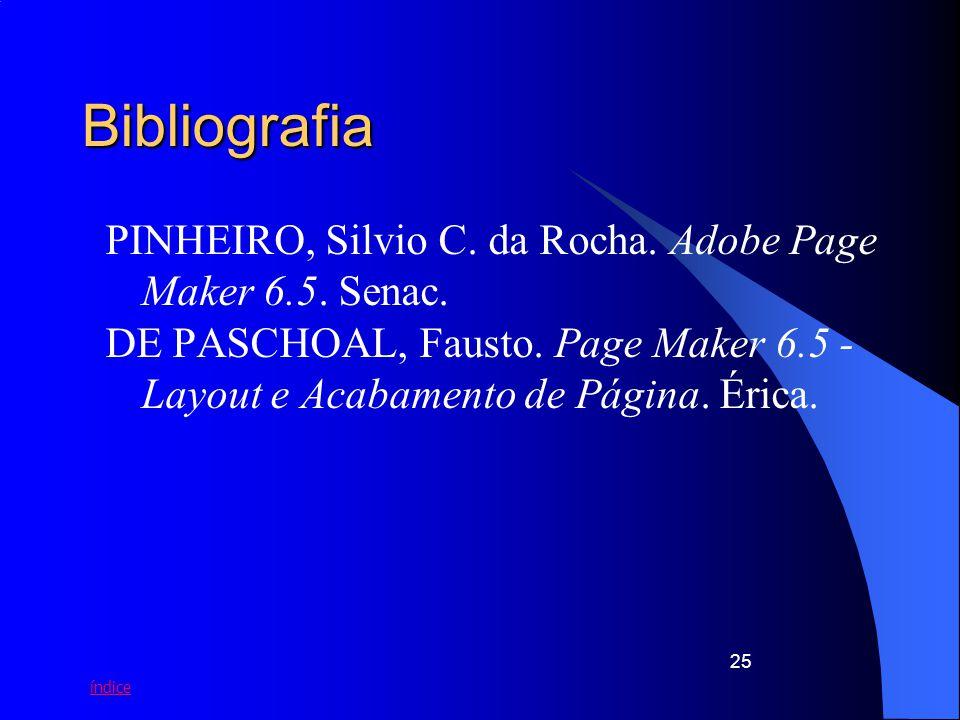 índice 25 Bibliografia PINHEIRO, Silvio C. da Rocha. Adobe Page Maker 6.5. Senac. DE PASCHOAL, Fausto. Page Maker 6.5 - Layout e Acabamento de Página.