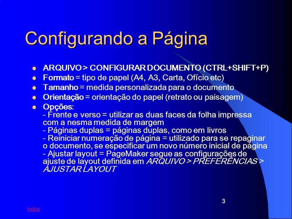 3 Configurando a Página ARQUIVO > CONFIGURAR DOCUMENTO (CTRL+SHIFT+P) Formato = tipo de papel (A4, A3, Carta, Ofício etc) Tamanho = medida personaliza