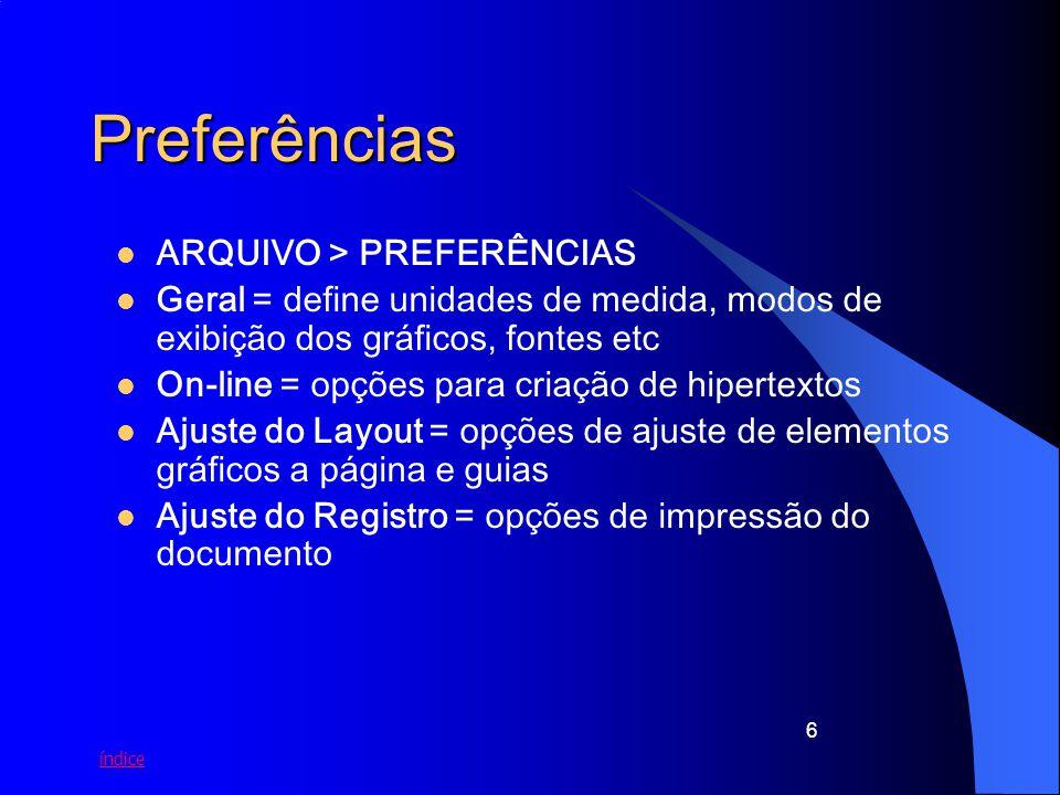 6 Preferências ARQUIVO > PREFERÊNCIAS Geral = define unidades de medida, modos de exibição dos gráficos, fontes etc On-line = opções para criação de h