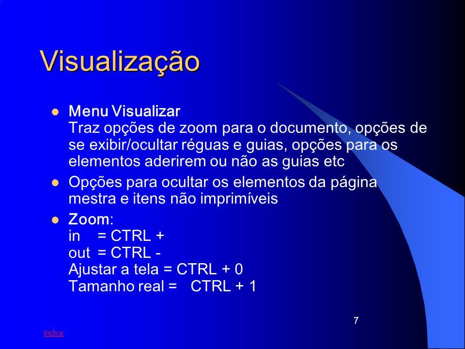 índice 7 Visualização Menu Visualizar Traz opções de zoom para o documento, opções de se exibir/ocultar réguas e guias, opções para os elementos aderi