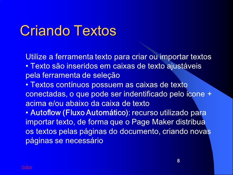 índice 8 Criando Textos Utilize a ferramenta texto para criar ou importar textos Texto são inseridos em caixas de texto ajustáveis pela ferramenta de