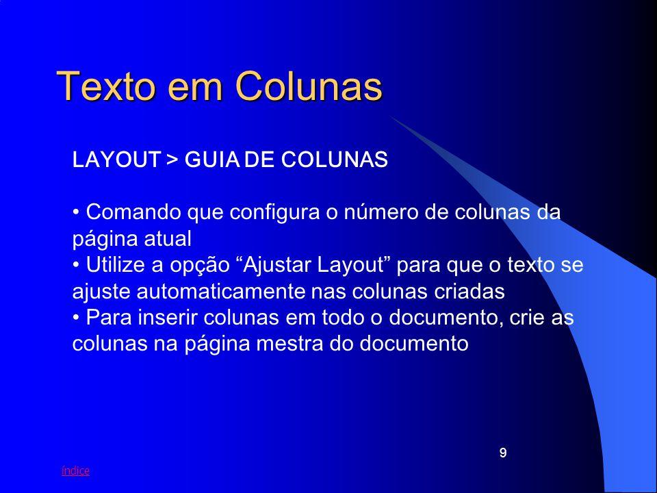 índice 9 Texto em Colunas LAYOUT > GUIA DE COLUNAS Comando que configura o número de colunas da página atual Utilize a opção Ajustar Layout para que o