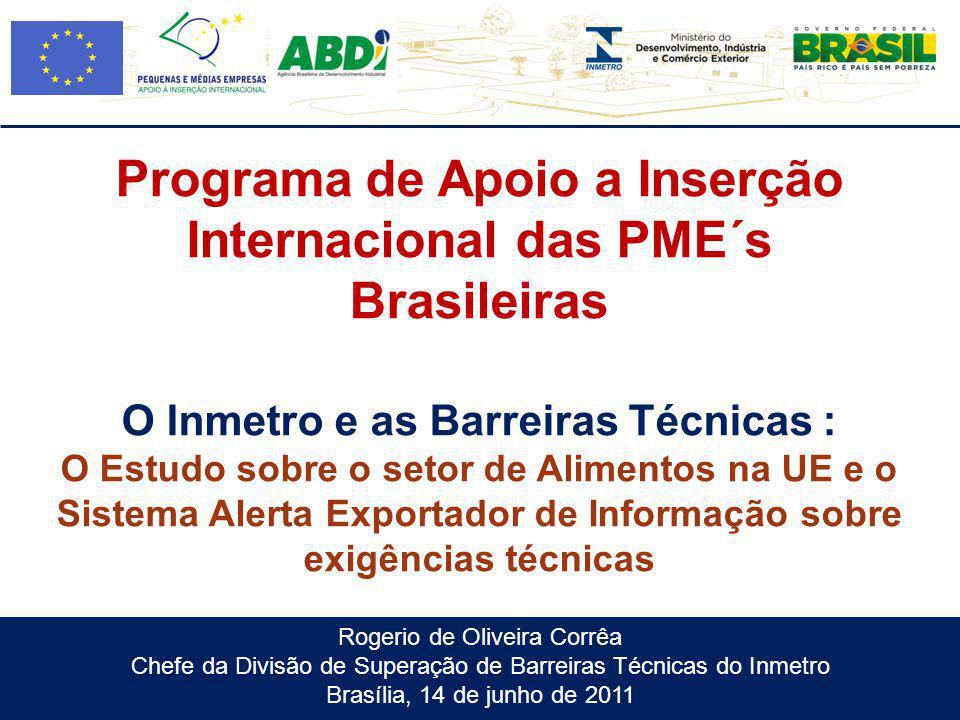Rogerio de Oliveira Corrêa Chefe da Divisão de Superação de Barreiras Técnicas do Inmetro Brasília, 14 de junho de 2011 Programa de Apoio a Inserção I