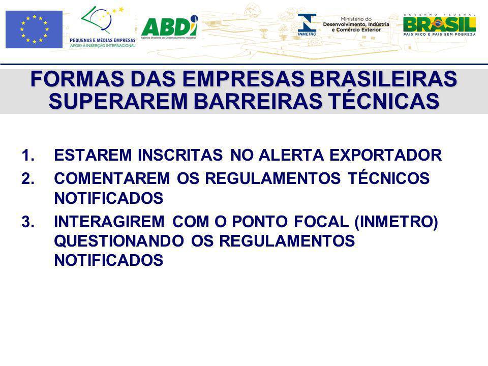 FORMAS DAS EMPRESAS BRASILEIRAS SUPERAREM BARREIRAS TÉCNICAS 1.ESTAREM INSCRITAS NO ALERTA EXPORTADOR 2.COMENTAREM OS REGULAMENTOS TÉCNICOS NOTIFICADO