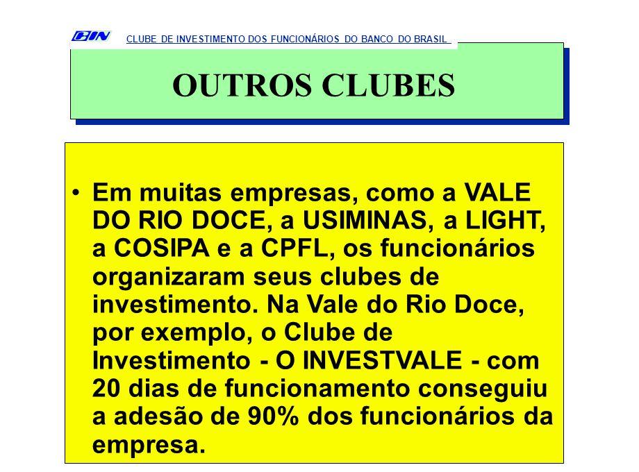 Em muitas empresas, como a VALE DO RIO DOCE, a USIMINAS, a LIGHT, a COSIPA e a CPFL, os funcionários organizaram seus clubes de investimento. Na Vale