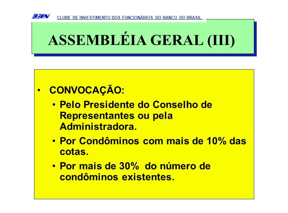 CONVOCAÇÃO: Pelo Presidente do Conselho de Representantes ou pela Administradora. Por Condôminos com mais de 10% das cotas. Por mais de 30% do número