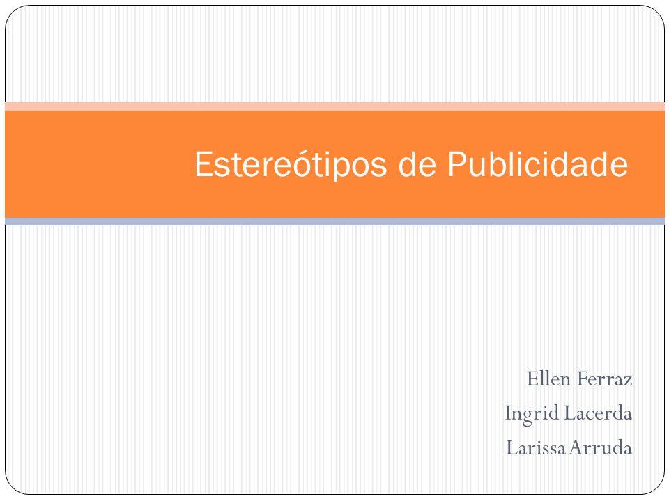 Ellen Ferraz Ingrid Lacerda Larissa Arruda Estereótipos de Publicidade