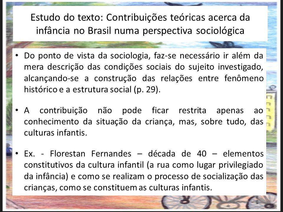 Estudo do texto: Contribuições teóricas acerca da infância no Brasil numa perspectiva sociológica Do ponto de vista da sociologia, faz-se necessário i