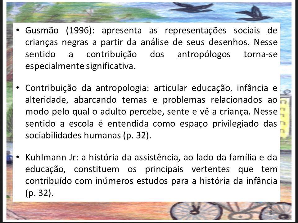Gusmão (1996): apresenta as representações sociais de crianças negras a partir da análise de seus desenhos. Nesse sentido a contribuição dos antropólo