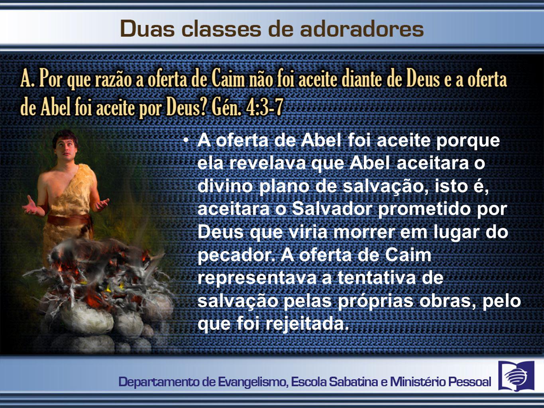 A oferta de Abel foi aceite porque ela revelava que Abel aceitara o divino plano de salvação, isto é, aceitara o Salvador prometido por Deus que viria