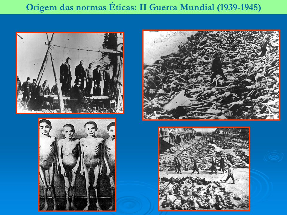 Origem das normas Éticas: II Guerra Mundial (1939-1945)