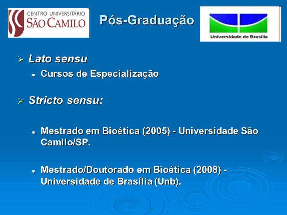 Pós-Graduação Lato sensu Lato sensu Cursos de Especialização Cursos de Especialização Stricto sensu: Stricto sensu: Mestrado em Bioética (2005) - Universidade São Camilo/SP.