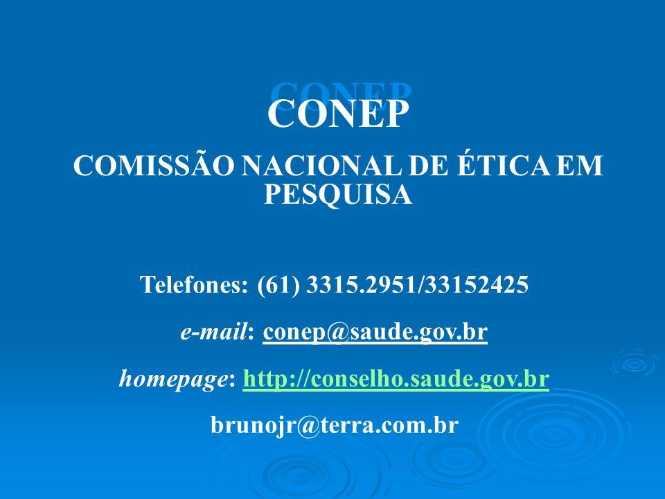 CONEP COMISSÃO NACIONAL DE ÉTICA EM PESQUISA Telefones: (61) 3315.2951/33152425 e-mail: conep@saude.gov.br homepage: http://conselho.saude.gov.brhttp://conselho.saude.gov.br brunojr@terra.com.br
