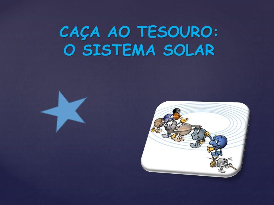 { CAÇA AO TESOURO: O SISTEMA SOLAR