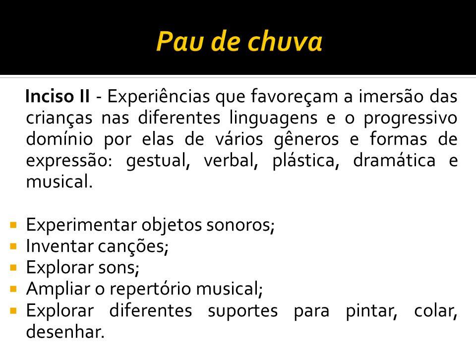 Inciso II - Experiências que favoreçam a imersão das crianças nas diferentes linguagens e o progressivo domínio por elas de vários gêneros e formas de