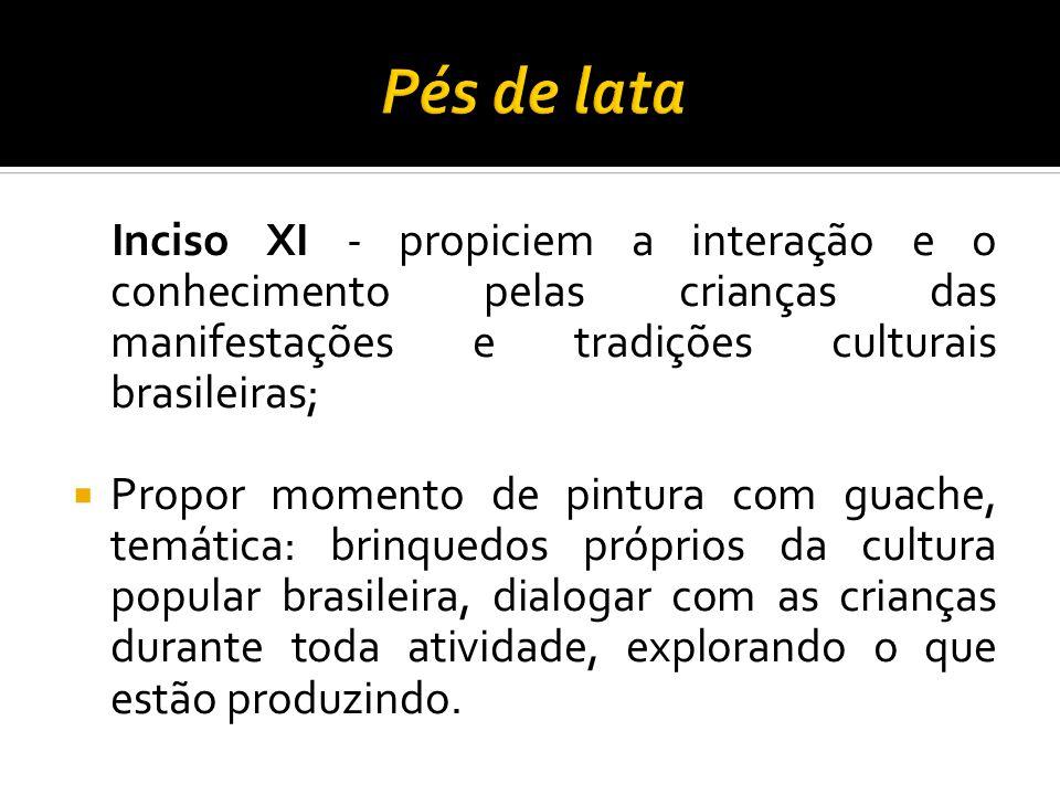Inciso XI - propiciem a interação e o conhecimento pelas crianças das manifestações e tradições culturais brasileiras; Propor momento de pintura com g