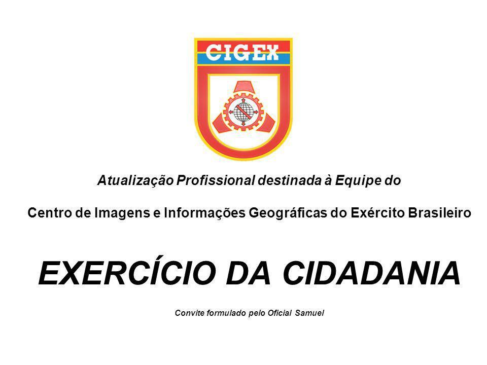Atualização Profissional destinada à Equipe do Centro de Imagens e Informações Geográficas do Exército Brasileiro EXERCÍCIO DA CIDADANIA Convite formu
