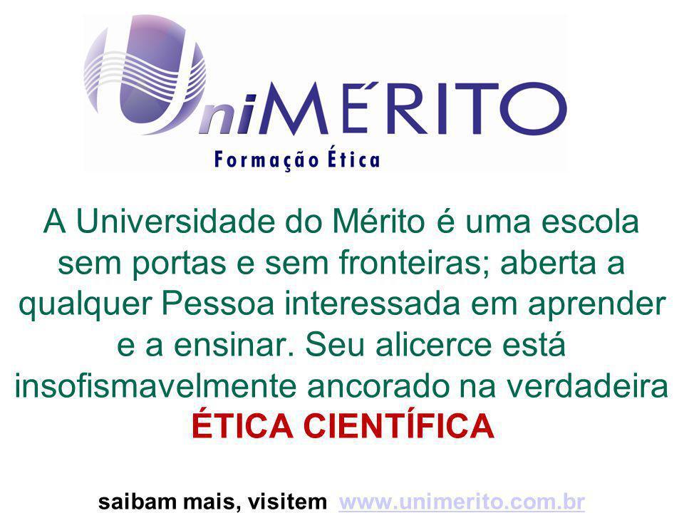 A Universidade do Mérito é uma escola sem portas e sem fronteiras; aberta a qualquer Pessoa interessada em aprender e a ensinar. Seu alicerce está ins
