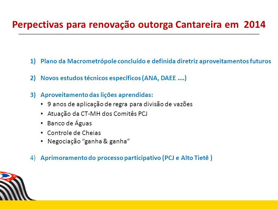 Perpectivas para renovação outorga Cantareira em 2014 1)Plano da Macrometrópole concluído e definida diretriz aproveitamentos futuros 2)Novos estudos