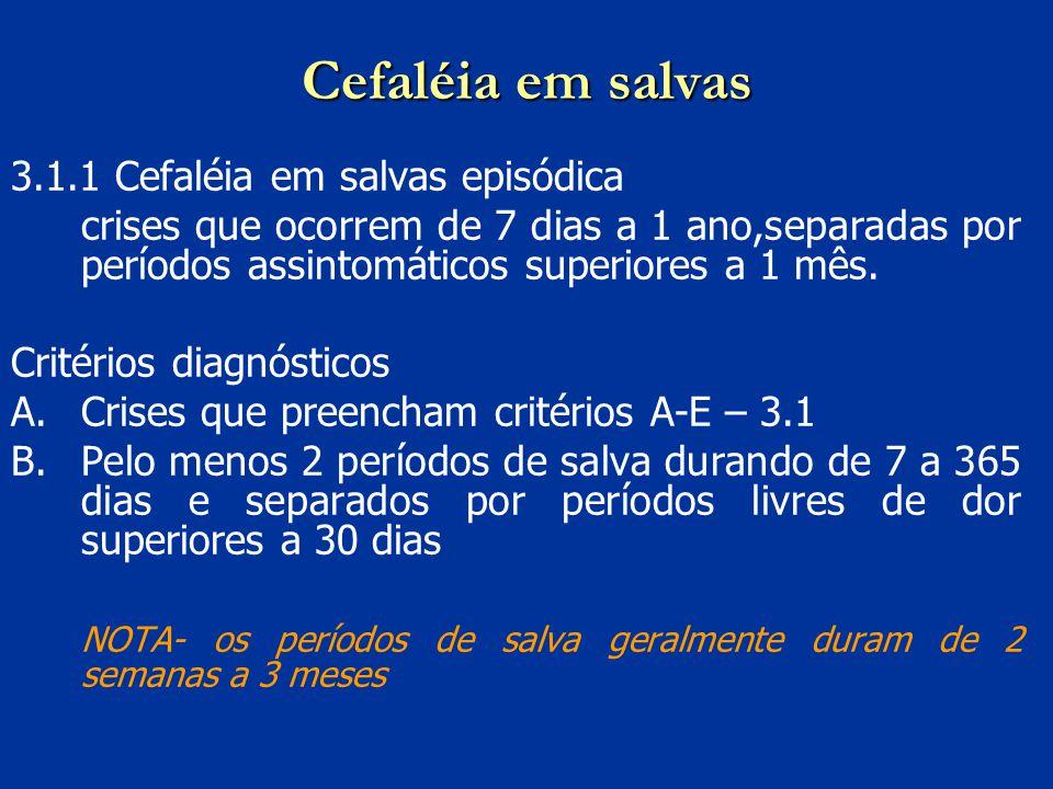 3.1.1 Cefaléia em salvas episódica crises que ocorrem de 7 dias a 1 ano,separadas por períodos assintomáticos superiores a 1 mês. Critérios diagnóstic