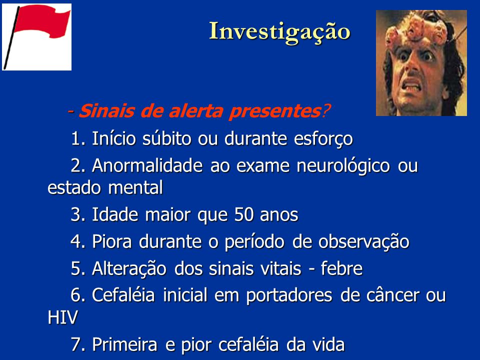 Investigação - - Sinais de alerta presentes? 1. Início súbito ou durante esforço 1. Início súbito ou durante esforço 2. Anormalidade ao exame neurológ