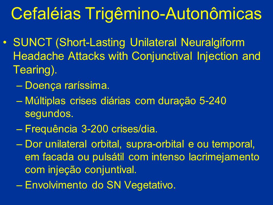 Cefaléias Trigêmino-Autonômicas SUNCT (Short-Lasting Unilateral Neuralgiform Headache Attacks with Conjunctival Injection and Tearing).