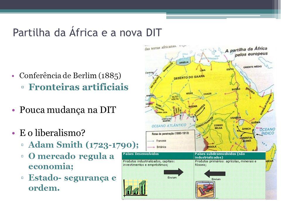 Partilha da África e a nova DIT Conferência de Berlim (1885) Fronteiras artificiais Pouca mudança na DIT E o liberalismo.