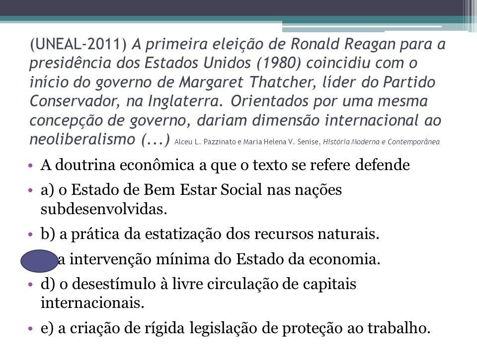 (UNEAL-2011) A primeira eleição de Ronald Reagan para a presidência dos Estados Unidos (1980) coincidiu com o início do governo de Margaret Thatcher, líder do Partido Conservador, na Inglaterra.
