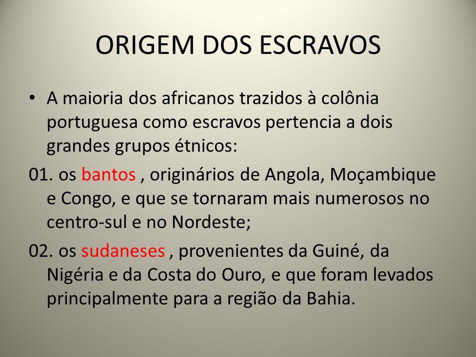 ORIGEM DOS ESCRAVOS A maioria dos africanos trazidos à colônia portuguesa como escravos pertencia a dois grandes grupos étnicos: 01.