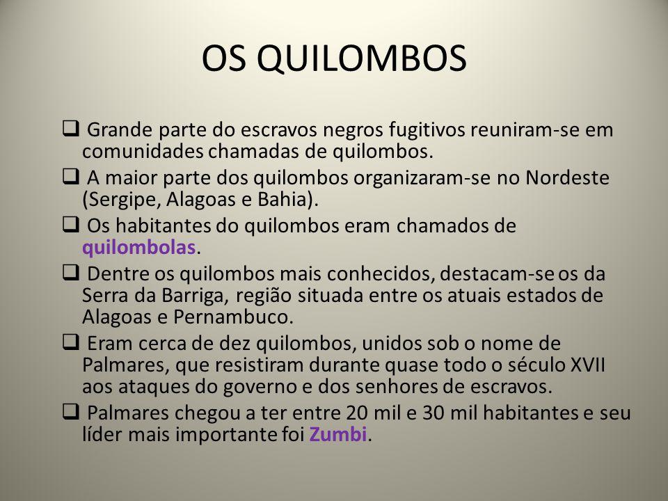 OS QUILOMBOS Grande parte do escravos negros fugitivos reuniram-se em comunidades chamadas de quilombos.