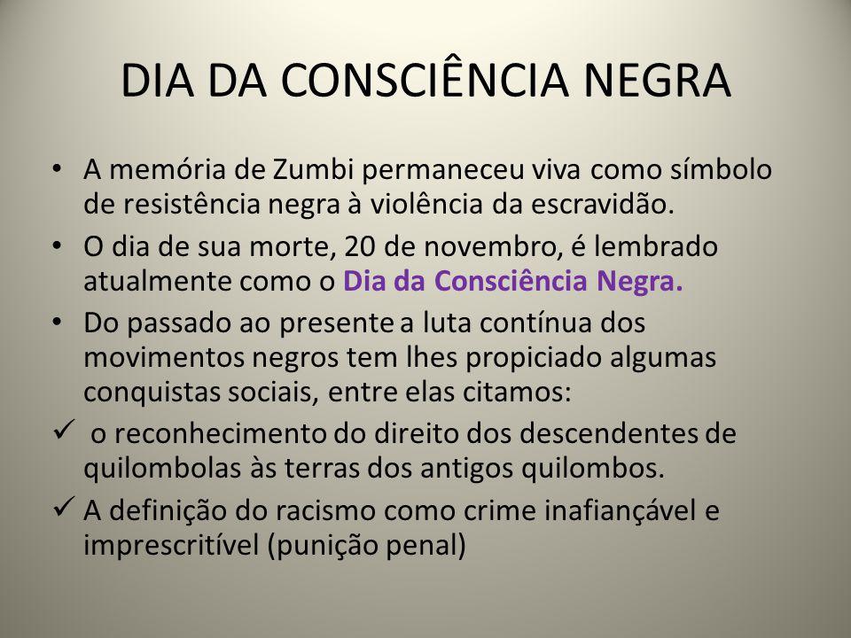 DIA DA CONSCIÊNCIA NEGRA A memória de Zumbi permaneceu viva como símbolo de resistência negra à violência da escravidão.