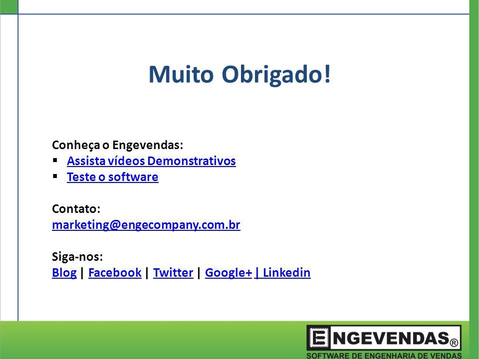 Muito Obrigado! Conheça o Engevendas: Assista vídeos Demonstrativos Teste o software Contato: marketing@engecompany.com.br Siga-nos: BlogBlog   Facebo