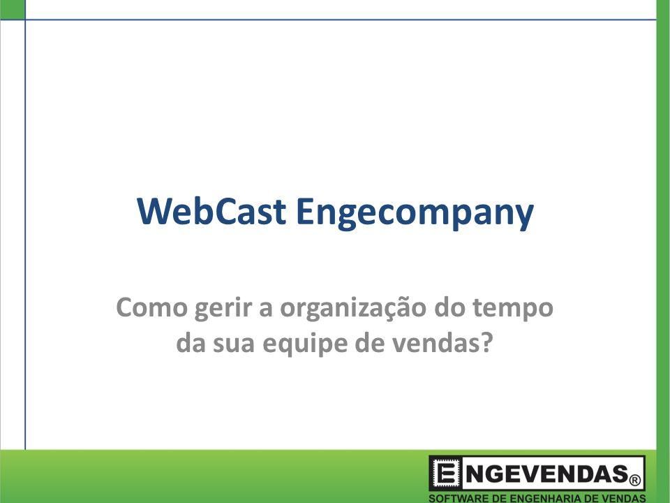 WebCast Engecompany Como gerir a organização do tempo da sua equipe de vendas?