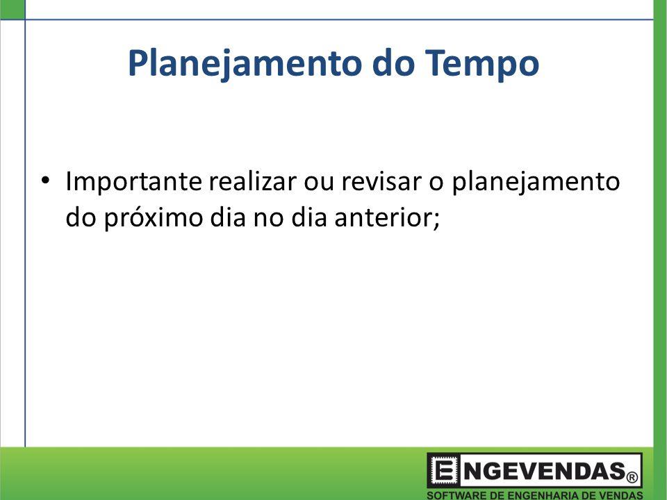 Planejamento do Tempo Importante realizar ou revisar o planejamento do próximo dia no dia anterior;